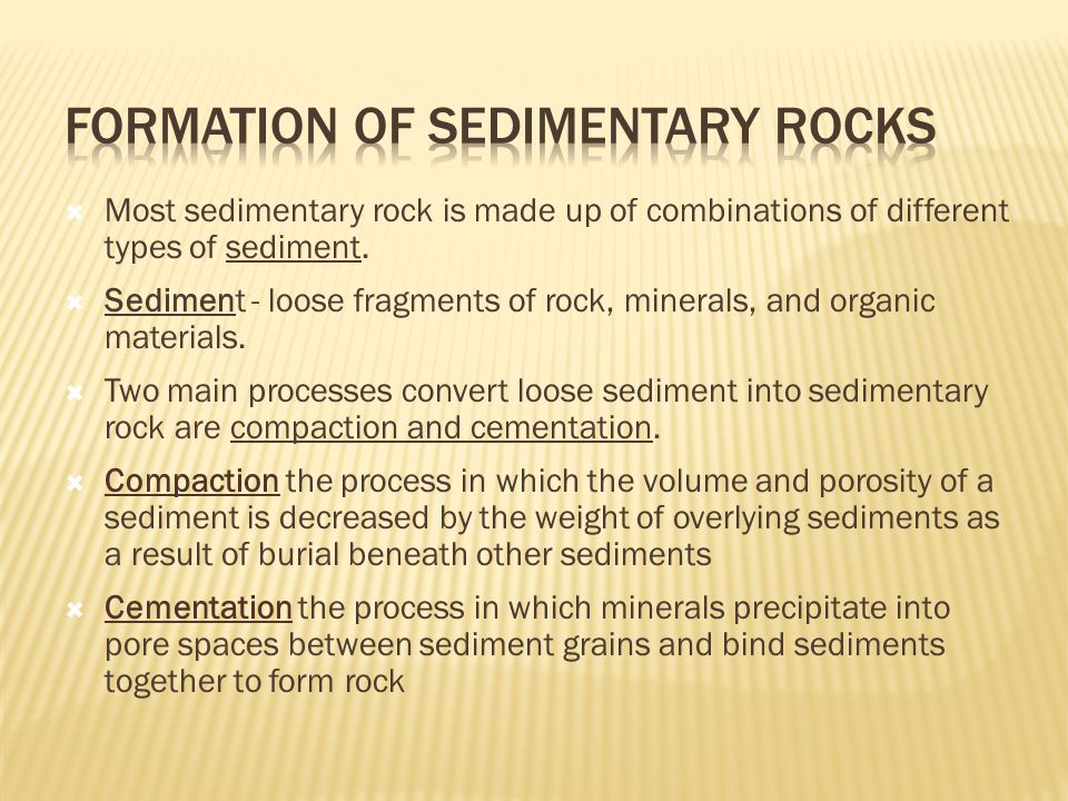  Most sedimentary rock is made up of combinations of different types of sediment.