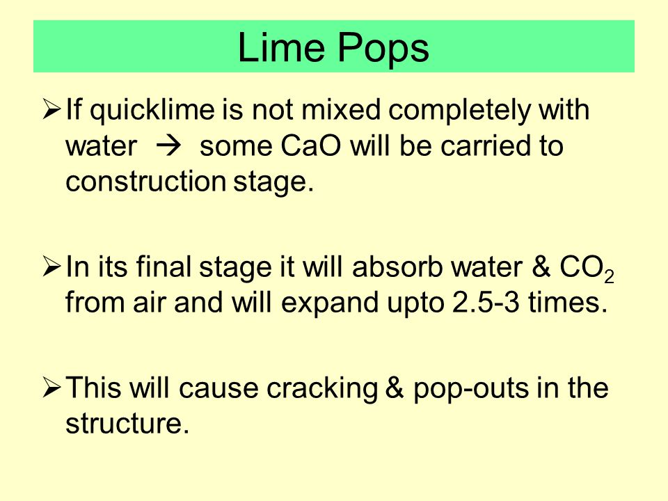 Lime Pops  If quicklime is not mixed completely with water  some CaO will be carried to construction stage.