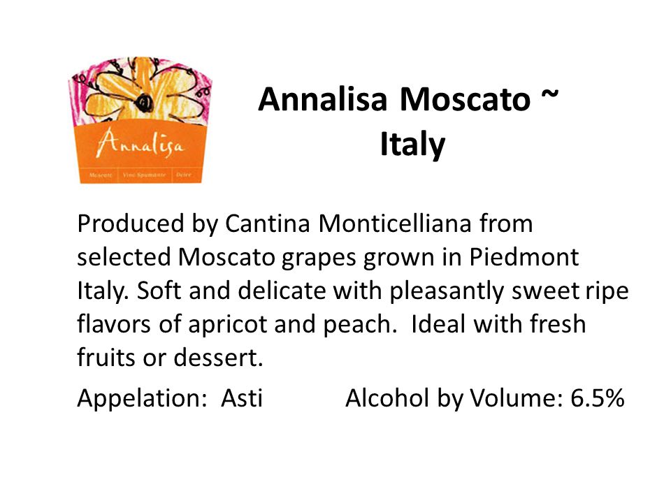 Annalisa Moscato ~ Italy Produced by Cantina Monticelliana from selected Moscato grapes grown in Piedmont Italy.