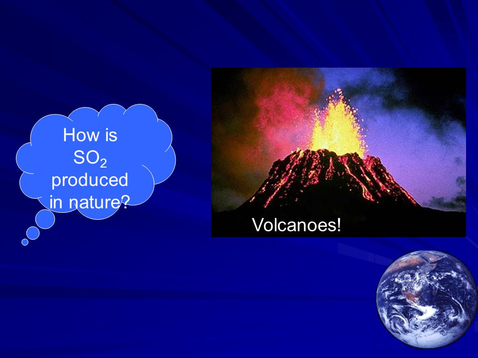 How is SO 2 produced in nature Volcanoes!