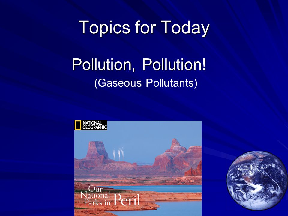 Topics for Today Pollution, Pollution! (Gaseous Pollutants)