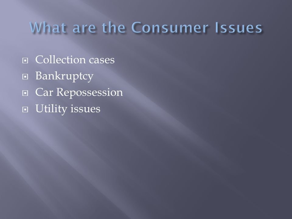  Collection cases  Bankruptcy  Car Repossession  Utility issues