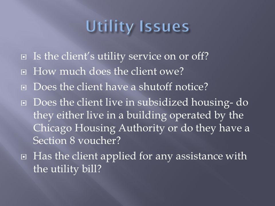  Is the client's utility service on or off.  How much does the client owe.