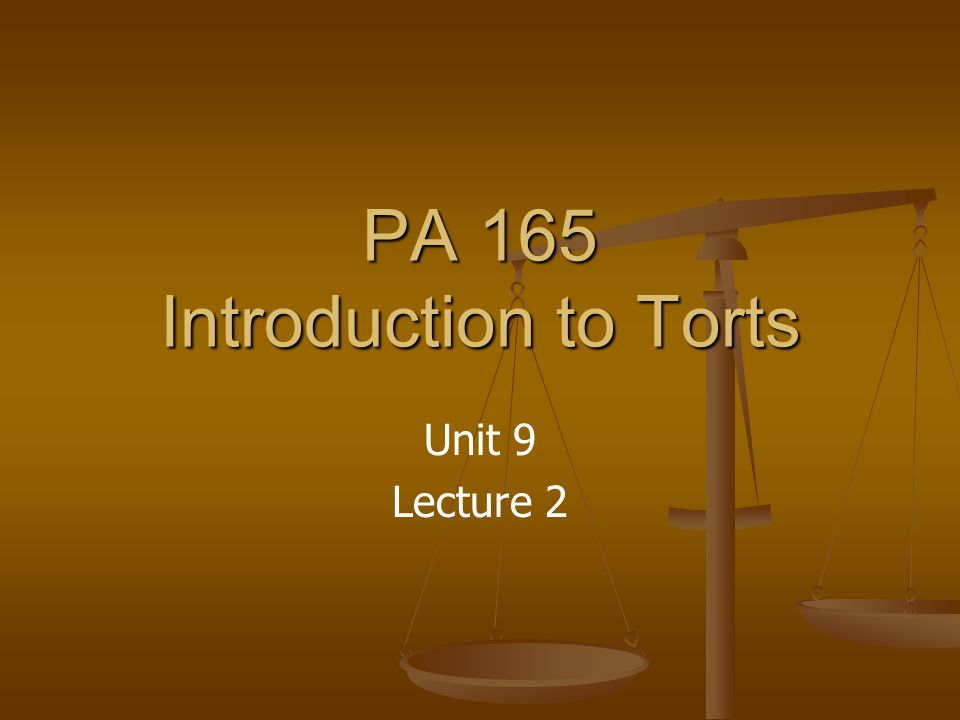 PA 165 Introduction to Torts Unit 9 Lecture 2