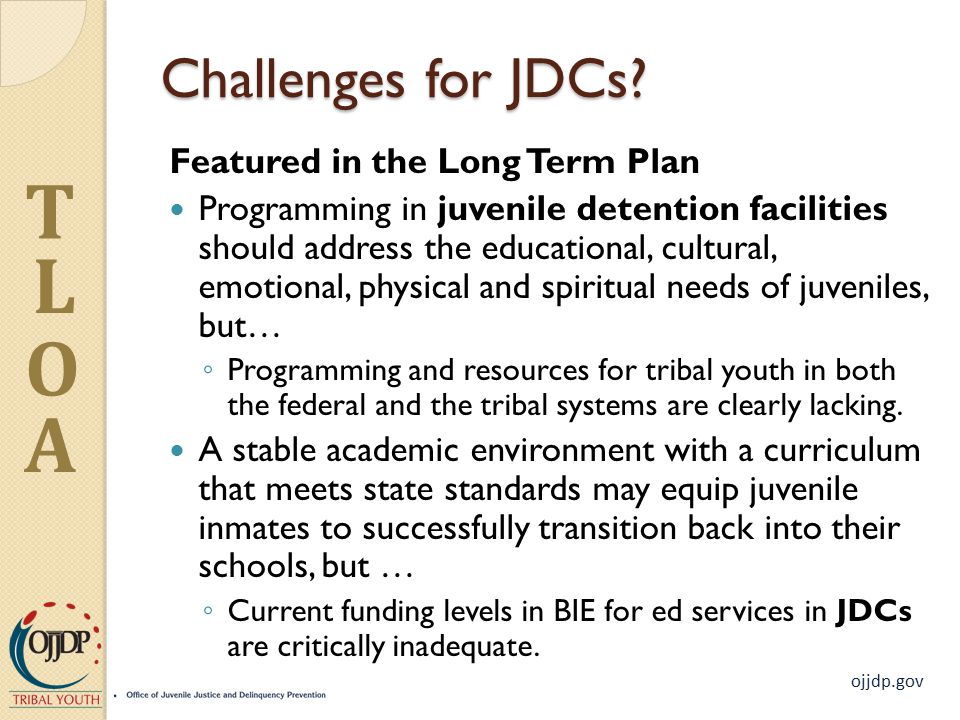 ojjdp.gov T L O A Challenges for JDCs.