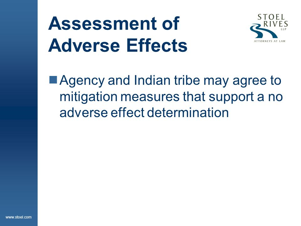 www.stoel.com Assessment of Adverse Effects  Agency and Indian tribe may agree to mitigation measures that support a no adverse effect determination
