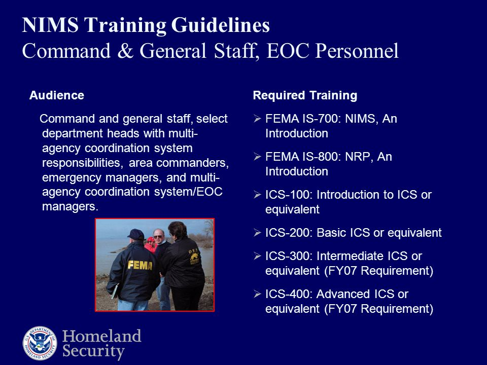 NIMS Training Guidelines Command & General Staff, EOC Personnel Audience Command and general staff, select department heads with multi- agency coordination system responsibilities, area commanders, emergency managers, and multi- agency coordination system/EOC managers.