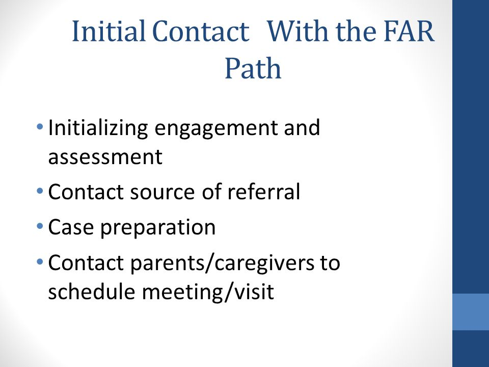 Initial ContactWith the FAR Path Initializing engagement and assessment Contact source of referral Case preparation Contact parents/caregivers to schedule meeting/visit