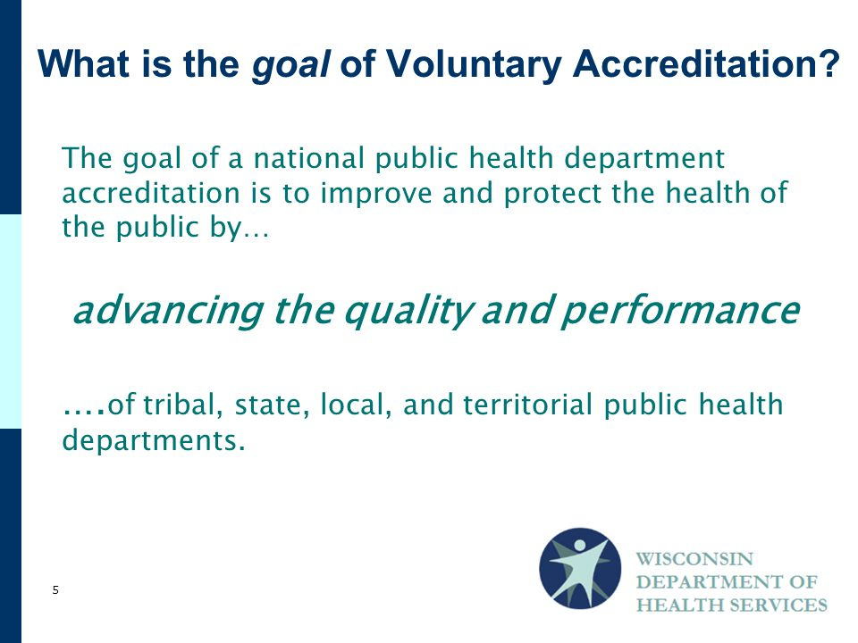 The goal of a national public health department accreditation is to improve and protect the health of the public by… advancing the quality and performance ….