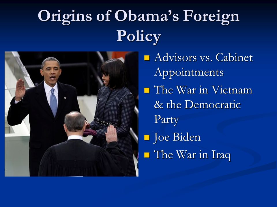 Origins of Obama's Foreign Policy Advisors vs. Cabinet Appointments Advisors vs.