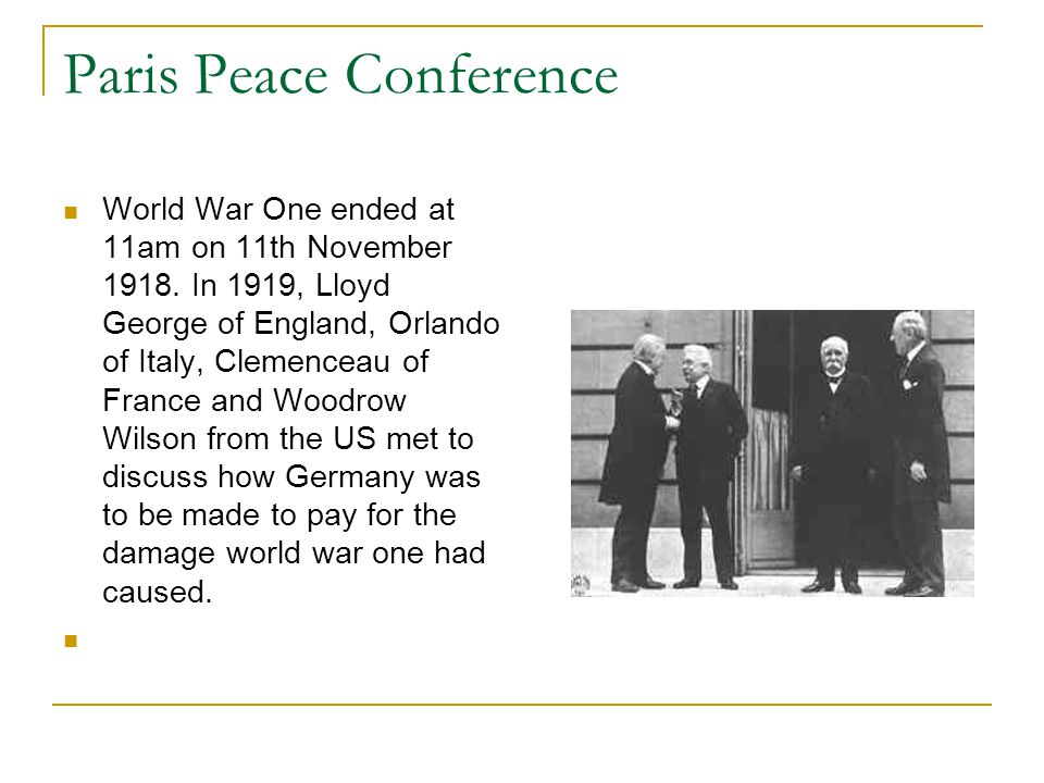 Paris Peace Conference World War One ended at 11am on 11th November 1918.