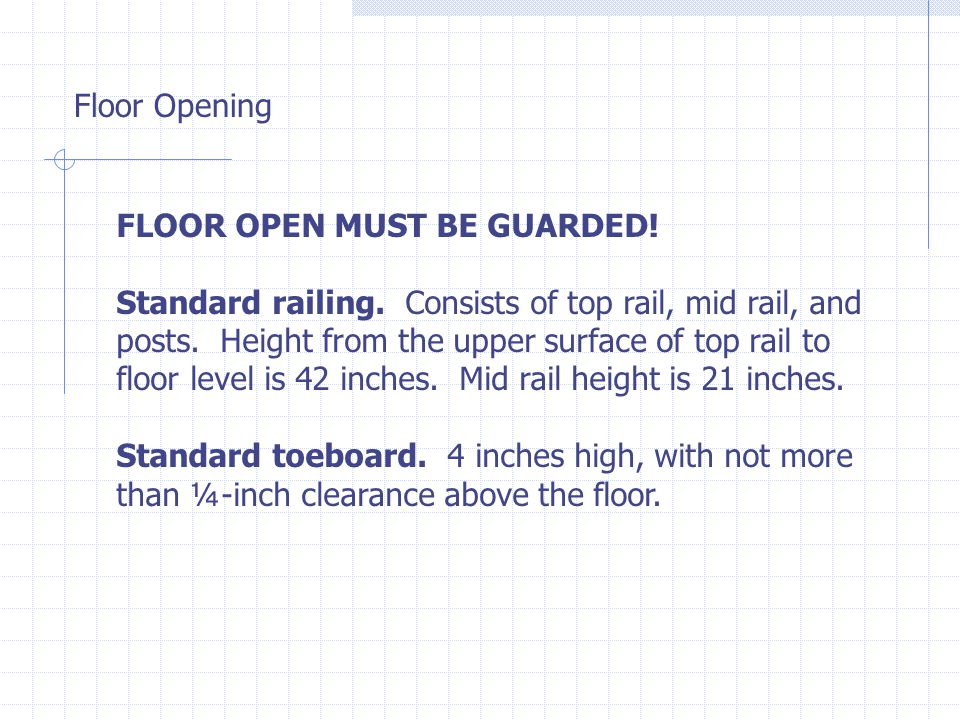 Floor Opening FLOOR OPEN MUST BE GUARDED. Standard railing.