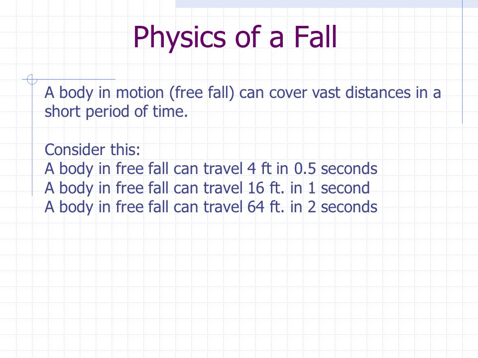 Physics of a Fall A body in motion (free fall) can cover vast distances in a short period of time.