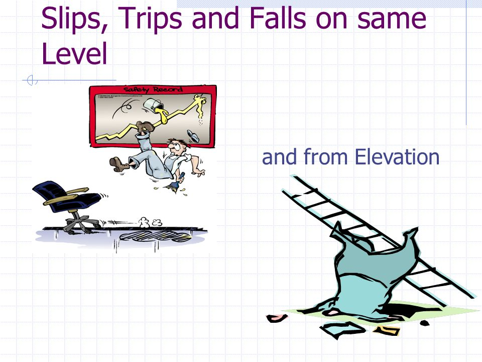 Slips, Trips and Falls on same Level and from Elevation