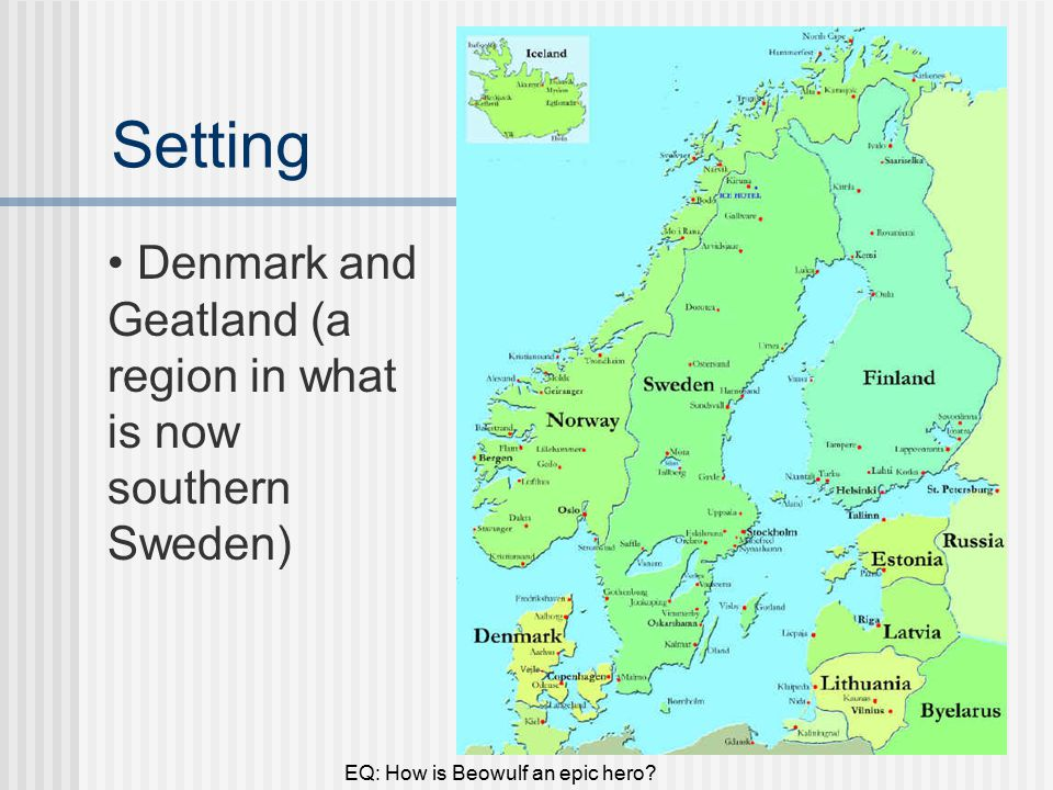EQ: How is Beowulf an epic hero? What is Beowulf? It is a ... Geatland Map on ancient greek myth odysseus map, danes map, halland sweden map, beowulf map, bastad sweden map, birka on the map, anglo-saxon english language map, citrus jeep trail map, northern sweden map, geats map, rome invaders map, hero plot map,