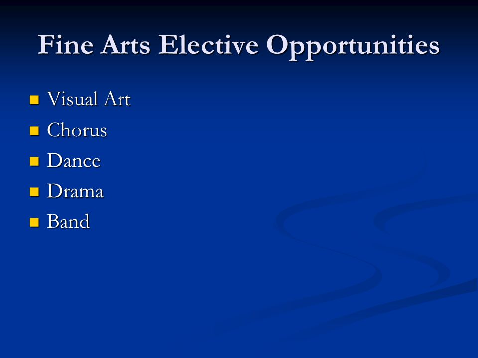 Fine Arts Elective Opportunities Visual Art Visual Art Chorus Chorus Dance Dance Drama Drama Band Band