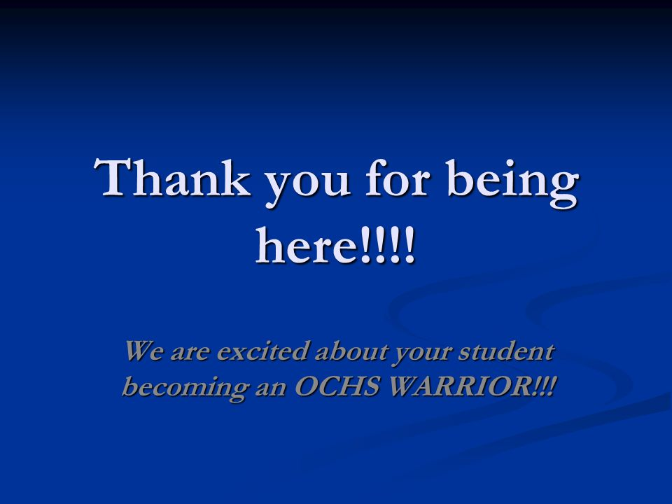 Thank you for being here!!!! We are excited about your student becoming an OCHS WARRIOR!!!