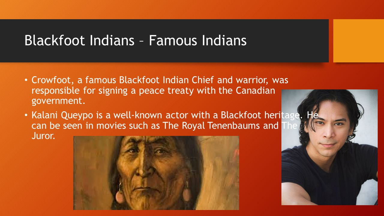 Blackfoot Indians  They lived in the Northern Great Plains