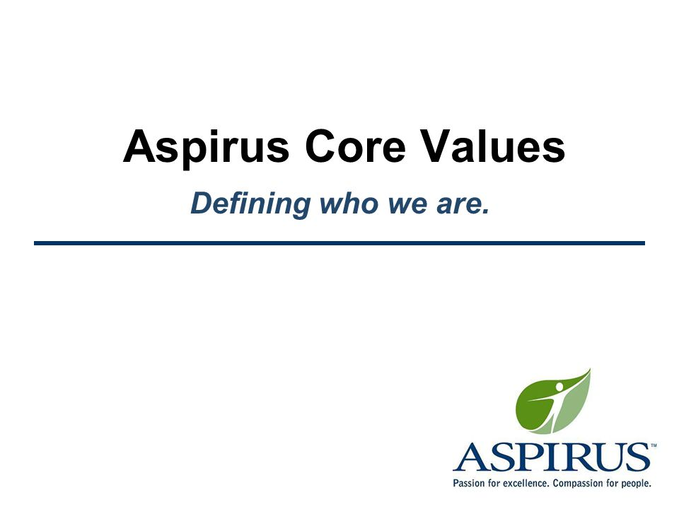 Aspirus Core Values Defining who we are.