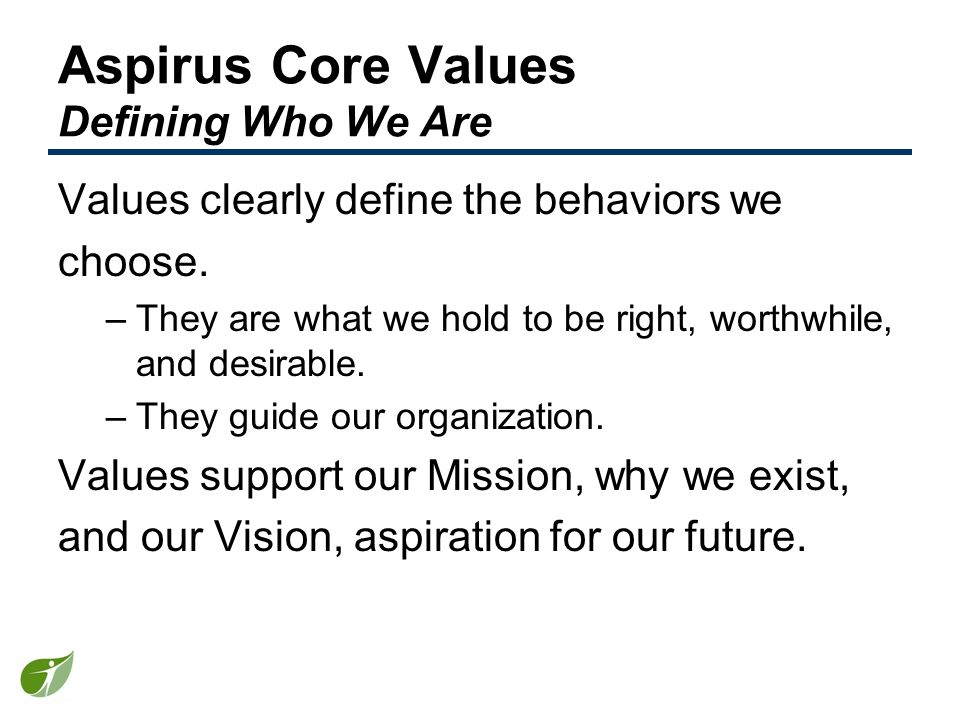 Aspirus Core Values Defining Who We Are Values clearly define the behaviors we choose.