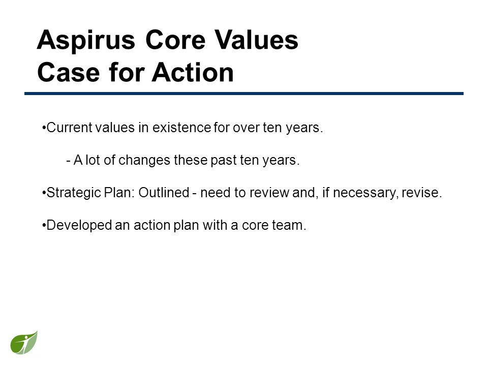 Aspirus Core Values Case for Action Current values in existence for over ten years.