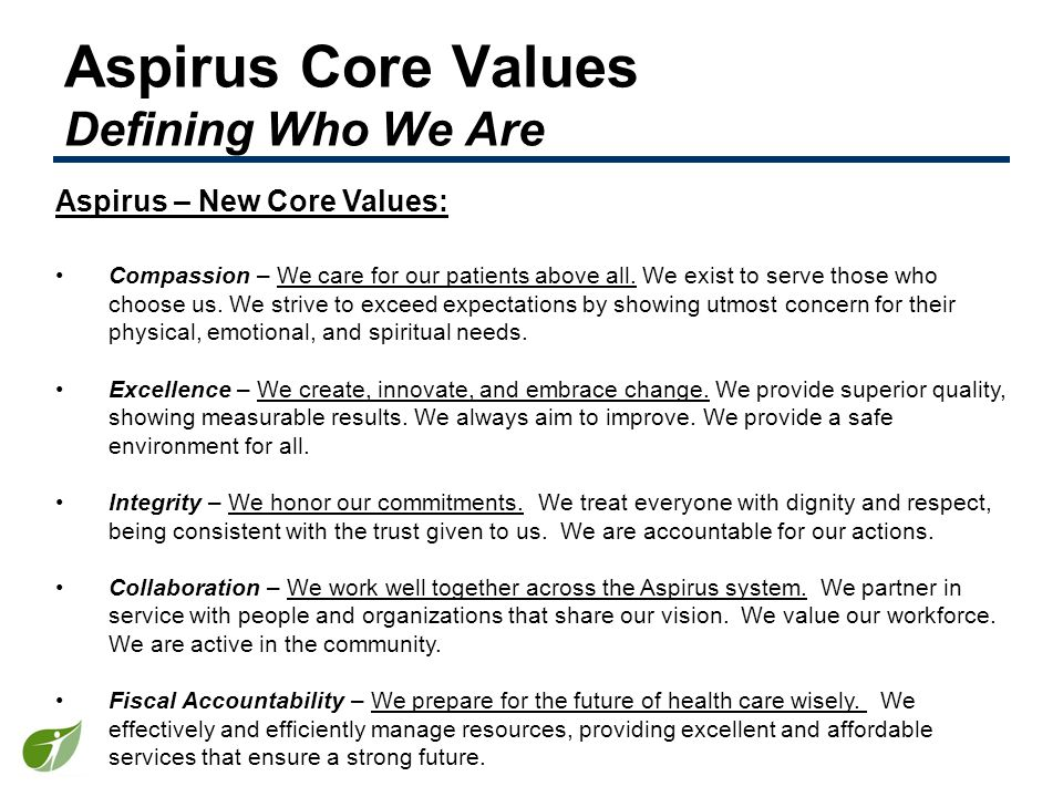 Aspirus Core Values Defining Who We Are Aspirus – New Core Values: Compassion – We care for our patients above all.