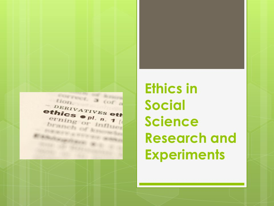 Ethics in Social Science Research and Experiments