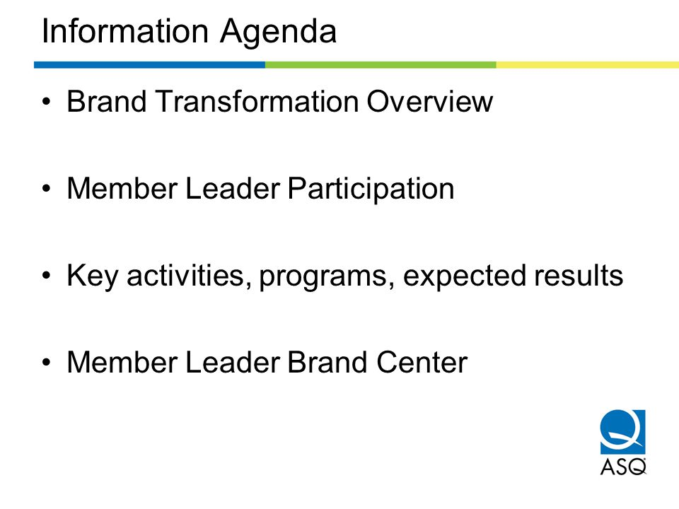 Information Agenda Brand Transformation Overview Member Leader Participation Key activities, programs, expected results Member Leader Brand Center