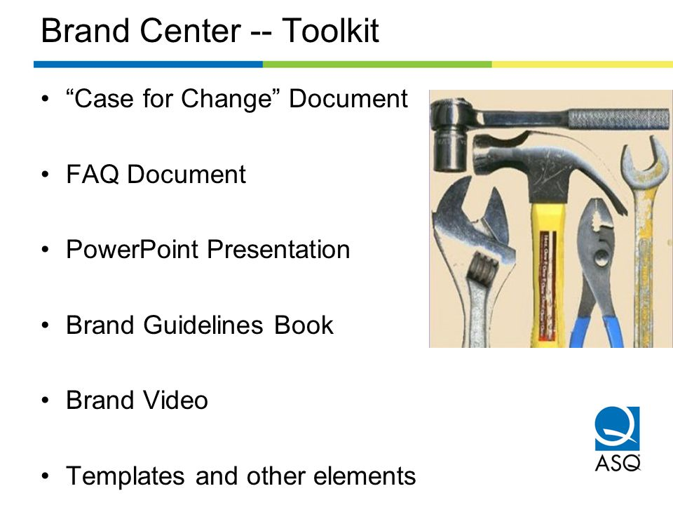 Brand Center -- Toolkit Case for Change Document FAQ Document PowerPoint Presentation Brand Guidelines Book Brand Video Templates and other elements