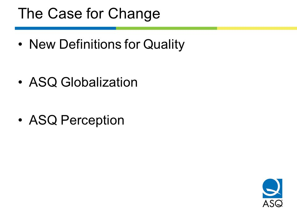 The Case for Change New Definitions for Quality ASQ Globalization ASQ Perception