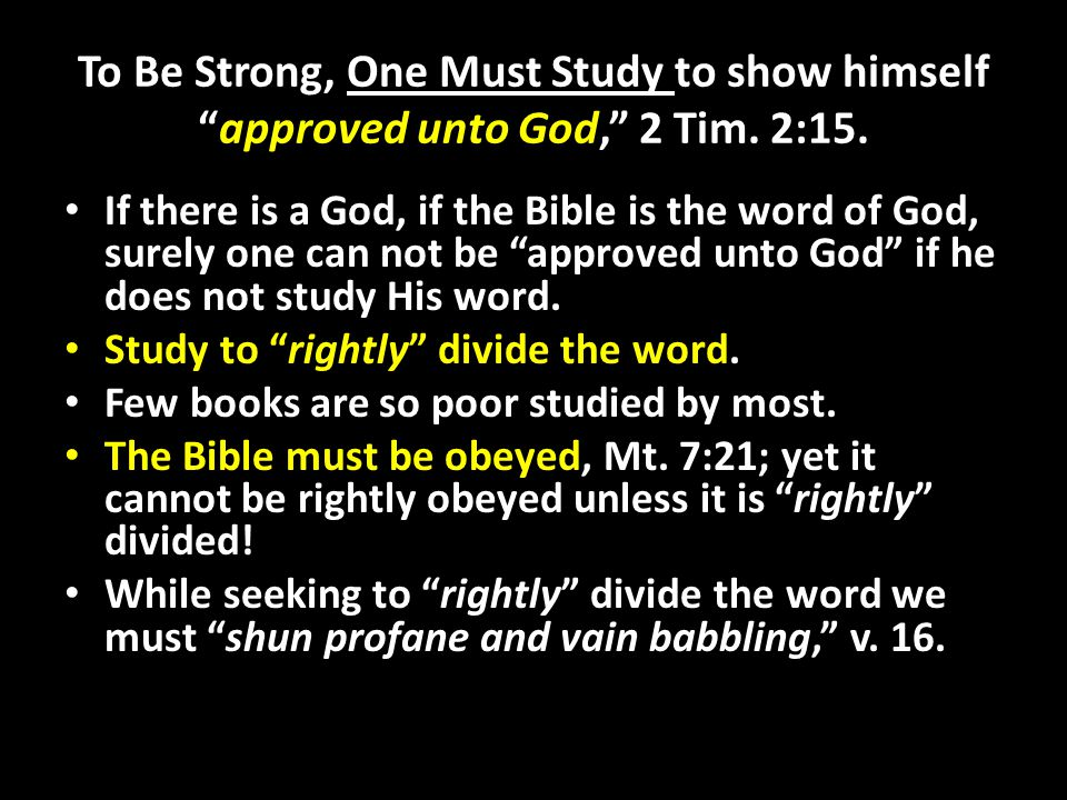 To Be Strong, One Must Study to show himself approved unto God, 2 Tim.