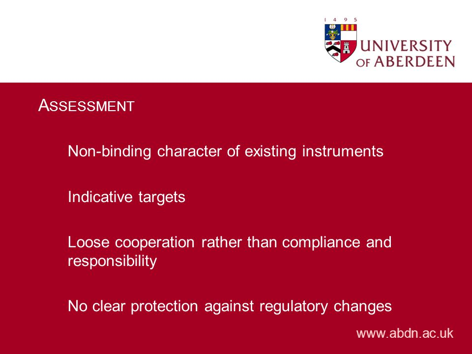 A SSESSMENT Non-binding character of existing instruments Indicative targets Loose cooperation rather than compliance and responsibility No clear protection against regulatory changes