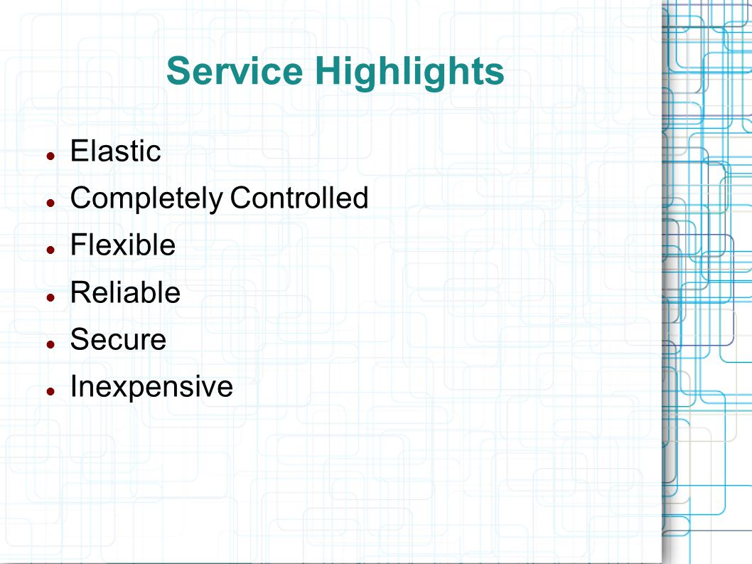 Service Highlights Elastic Completely Controlled Flexible Reliable Secure Inexpensive