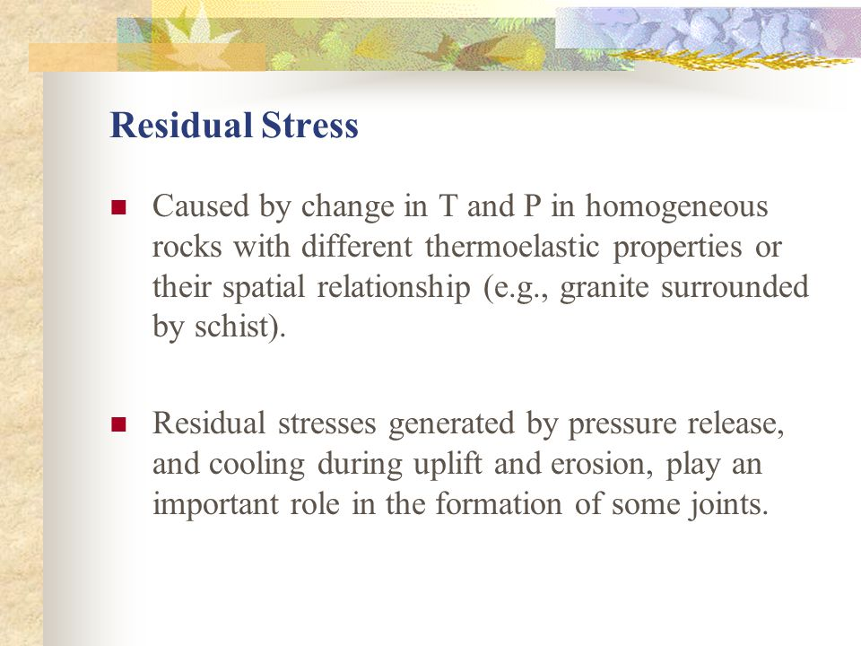 Residual Stress Caused by change in T and P in homogeneous rocks with different thermoelastic properties or their spatial relationship (e.g., granite surrounded by schist).