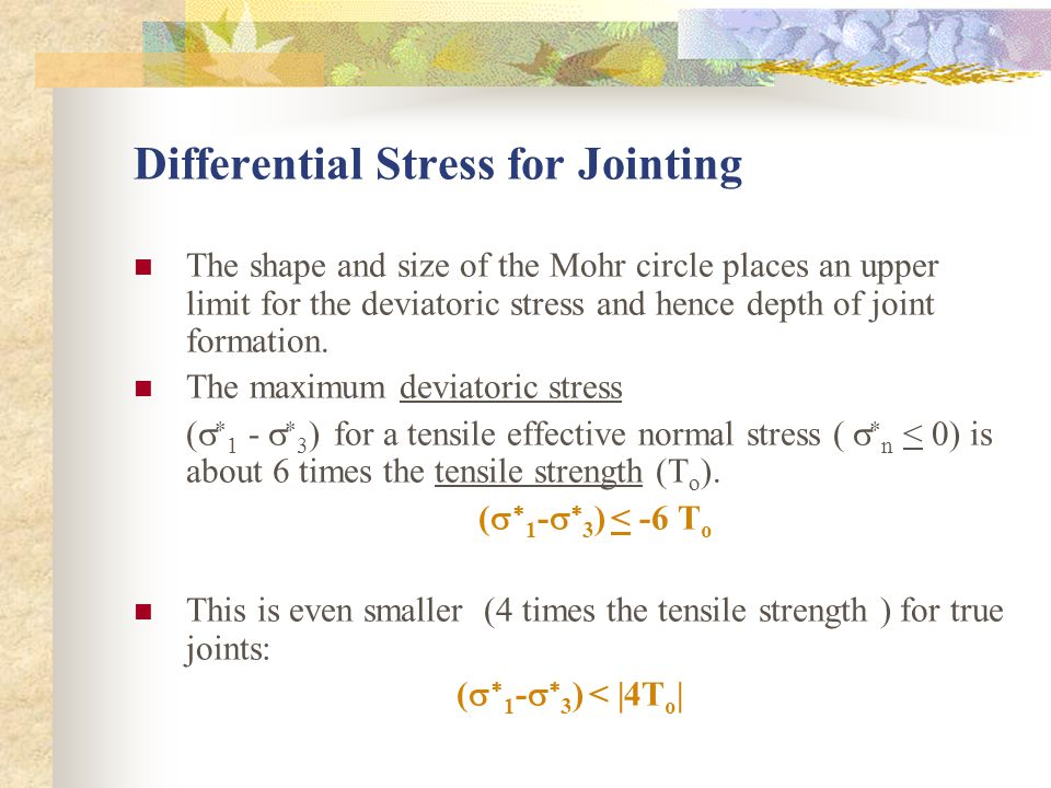 Differential Stress for Jointing The shape and size of the Mohr circle places an upper limit for the deviatoric stress and hence depth of joint formation.