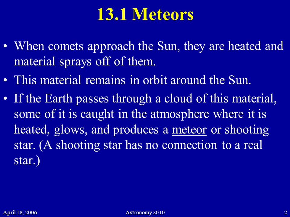 April 18, 2006Astronomy Meteors When comets approach the Sun, they are heated and material sprays off of them.