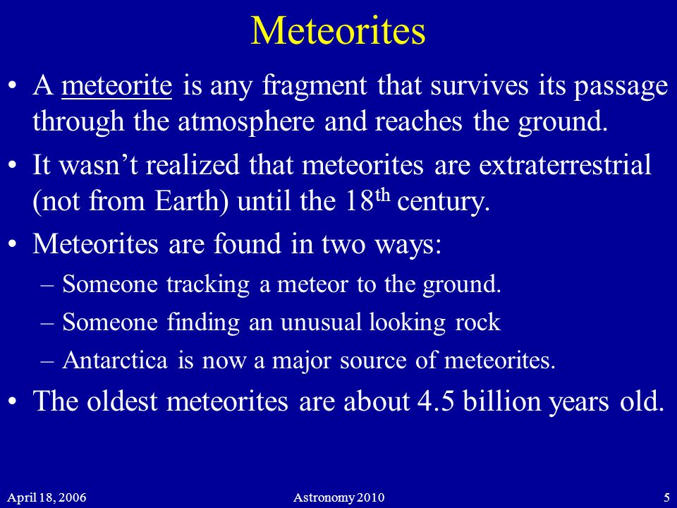April 18, 2006Astronomy Meteorites A meteorite is any fragment that survives its passage through the atmosphere and reaches the ground.