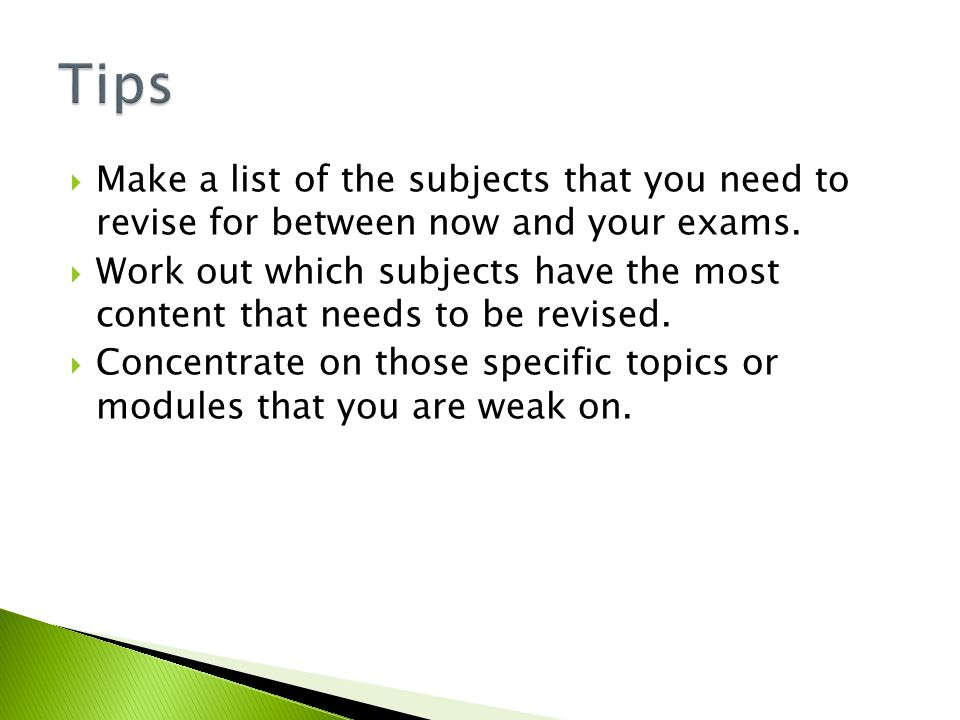  Make a list of the subjects that you need to revise for between now and your exams.