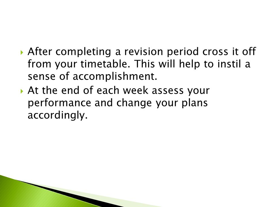  After completing a revision period cross it off from your timetable.