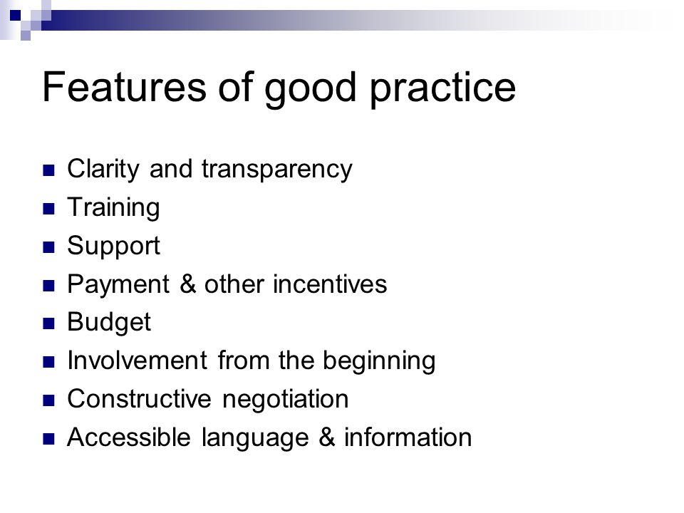 Features of good practice Clarity and transparency Training Support Payment & other incentives Budget Involvement from the beginning Constructive negotiation Accessible language & information