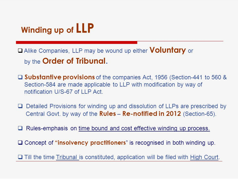 Winding up of LLP  Alike Companies, LLP may be wound up either Voluntary or by the Order of Tribunal.