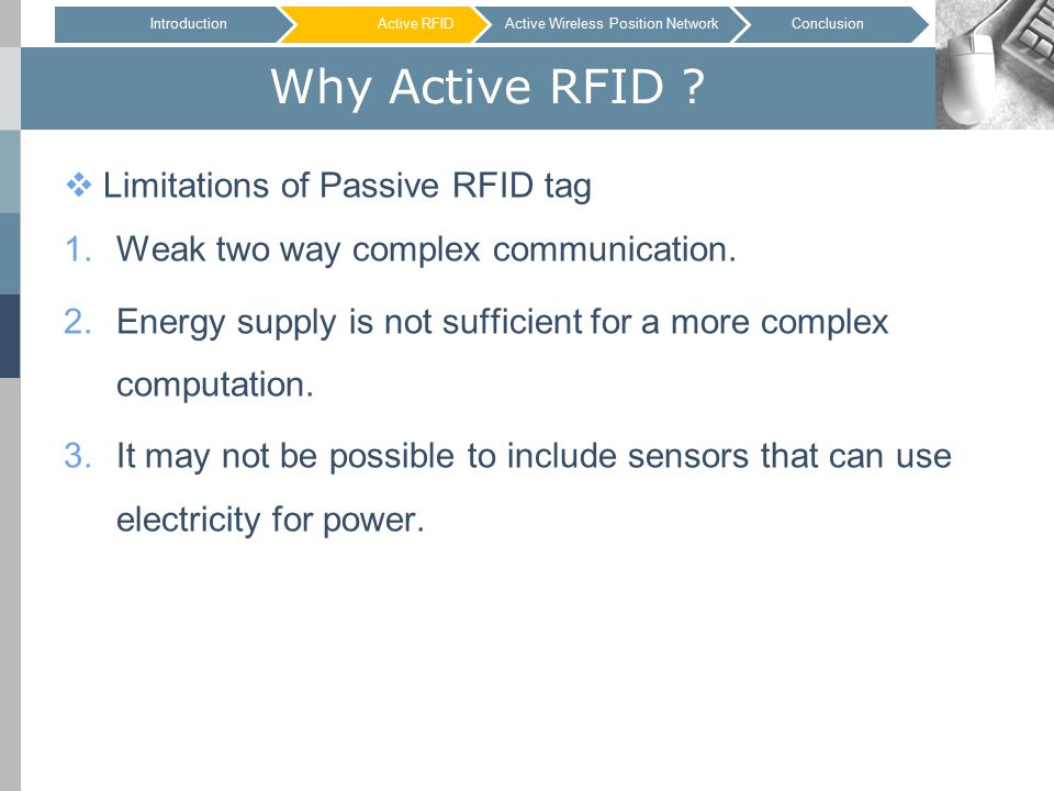 Why Active RFID .  Limitations of Passive RFID tag 1.Weak two way complex communication.