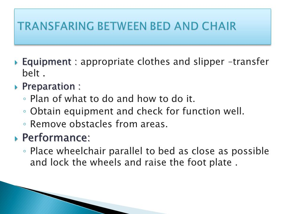  Equipment :  Equipment : appropriate clothes and slipper –transfer belt.