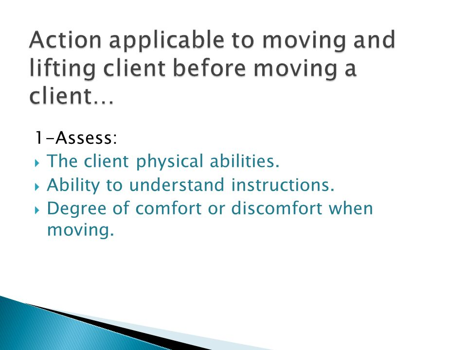 1-Assess:  The client physical abilities.  Ability to understand instructions.