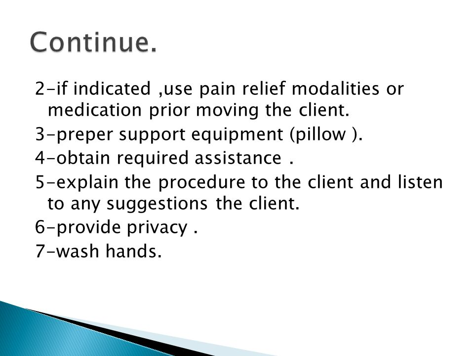 2-if indicated,use pain relief modalities or medication prior moving the client.