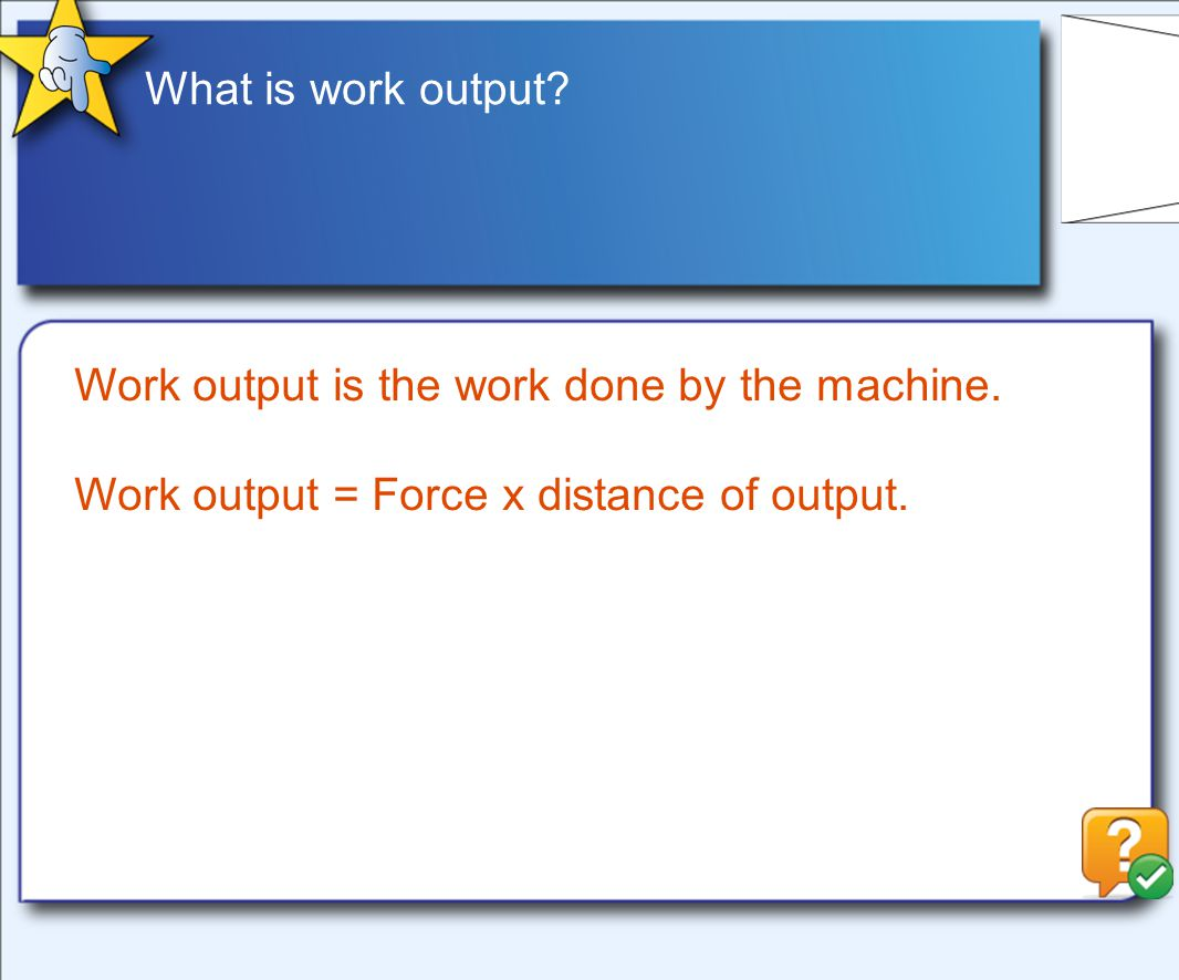 What is work output. Work output is the work done by the machine.