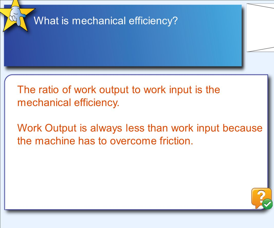 What is mechanical efficiency. The ratio of work output to work input is the mechanical efficiency.