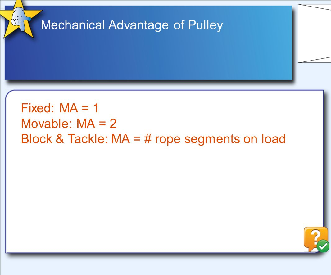 Mechanical Advantage of Pulley Fixed: MA = 1 Movable: MA = 2 Block & Tackle: MA = # rope segments on load