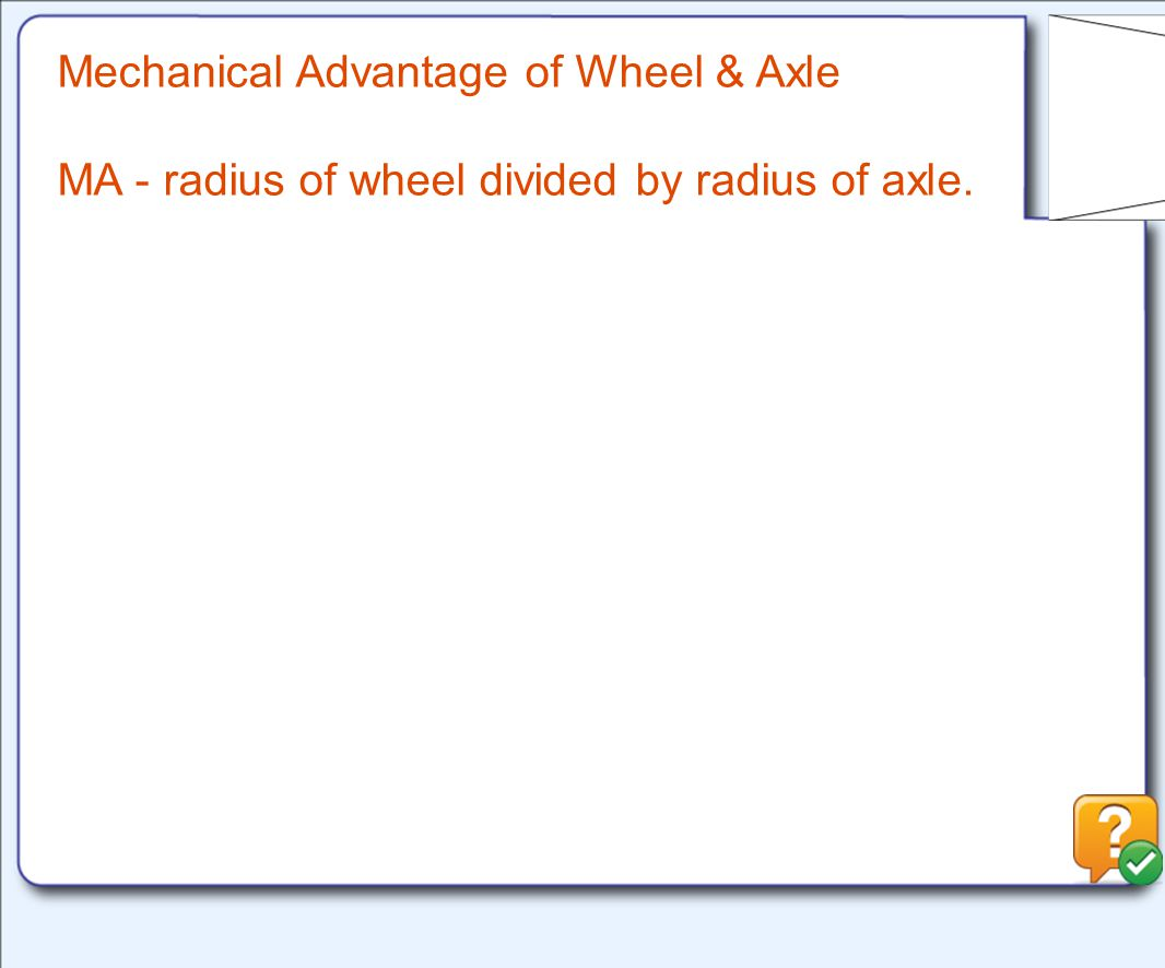 Mechanical Advantage of Wheel & Axle MA - radius of wheel divided by radius of axle.