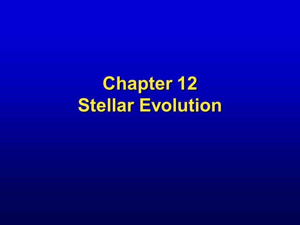 Chapter 12 Stellar Evolution